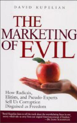the-marketing-of-evil-how-radicals-elitists-and-pseudo-experts-sell-us-corruption-disguised-as-freedom