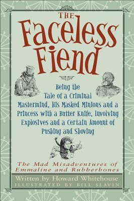 The Faceless Fiend : Being the Tale of a Criminal Mastermind, His Masked Minions and a Princess with a Butter Knife, Involving Explosives and a Certain Amount of Pushing and Shoving