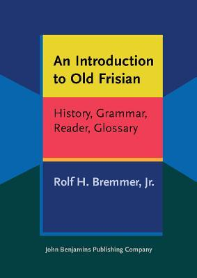 An Introduction to Old Frisian: History, Grammar, Reader, Glossary