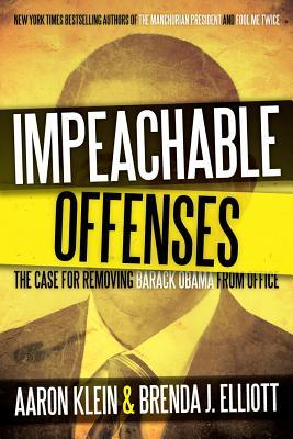 Impeachable Offenses: The Case for Removing Barack Obama from Office