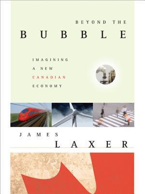 Beyond The Bubble: Imagining A New Canadian Economy: The New World Economy, And Canada's Place In It