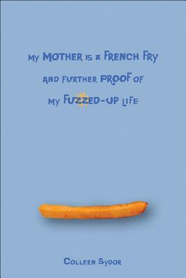 my-mother-is-a-french-fry-and-further-proof-of-my-fuzzed-up-life