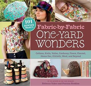 Ebook Fabric-By-Fabric One-Yard Wonders: 101 Sewing Projects Using Cottons, Knits, Voiles, Corduroy, Fleece, Flannel, Home Dec, Oilcloth, Wool, and Beyond by Rebecca Yaker PDF!