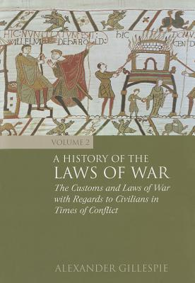A History of the Laws of War: Volume 2: The Customs and Laws of War with Regards to Civilians in Times of Conflict