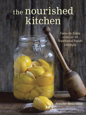 The Nourished Kitchen: Farm-to-Table Recipes for the Traditional Foods Lifestyle