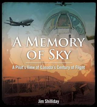 A Memory of Sky: A Pilot's View of Canada's Century of Flight