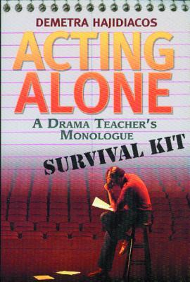 Acting Alone: A Drama Teacher's Monologue Survival Kit