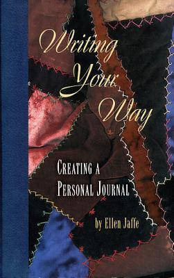 writing your way creating a personal journal by ellen s jaffe