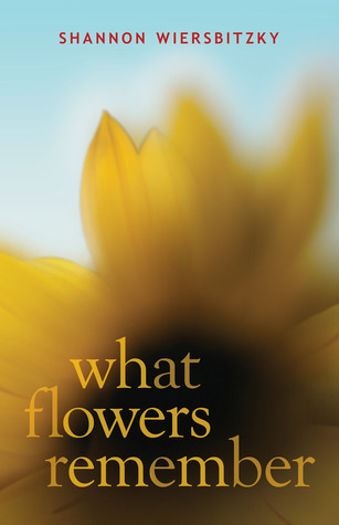 What Flowers Remember by Shannon Wiersbitzky