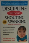 Discipline Without Shouting Or Spanking by Jerry L. Wyckoff