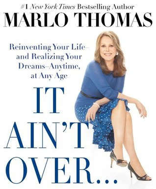 It Ain't Over . . . Till It's Over: Reinventing Yo...