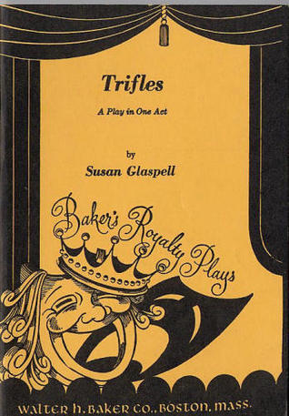 "an analysis of trifles by susan glaspell Free essay: script analysis of ""trifles"" by susan glaspell summary in the play trifles by susan glaspell, there are five characters, three men."