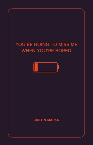 You're Going to Miss Me When You're Bored