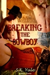 Breaking the Cowboy by S.K.  Yule