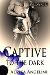 Blake (Captive to the Dark, #2)