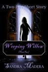 Weeping Willow - Part Two by Sandra Madera