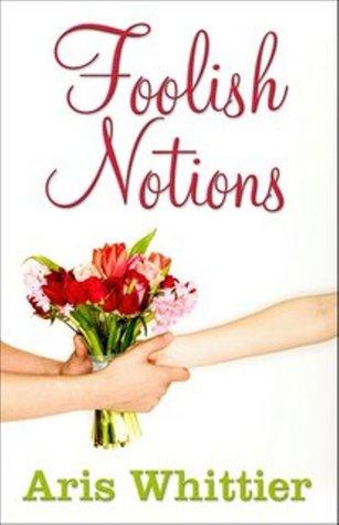 Foolish Notions by Aris Whittier