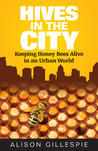 Hives in the City: Keeping Honey Bees Alive in an Urban World