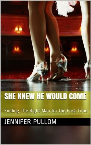 She Knew He Would Come: Finding The Right Man for the First Time
