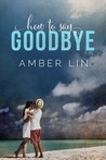 How To Say Goodbye by Amber Lin