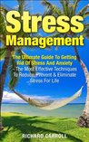 Stress Management: The Ultimate Guide To Getting Rid Of Stress And Anxiety - The Most Effective Techniques To Reduce, Prevent And Eliminate Stress For ... Stress Free, Relieve Stress, Beat Stress)
