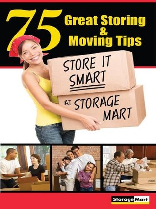 75 Great Storing & Moving Tips: Store It Smart at StorageMart