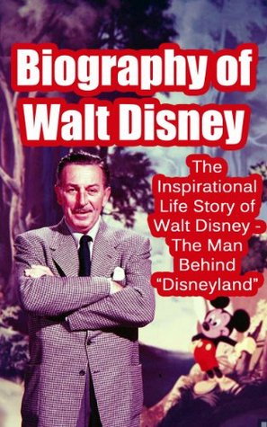 biography of walt disney the inspirational life story of walt