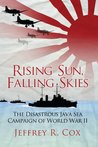 Rising Sun, Falling Skies: The Disastrous Java Sea Campaign of World War II (General Military)