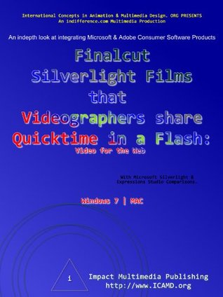 Finalcut Silverlight Films that Videographers share Quicktime in a Flash : Video on the Web (CS5)