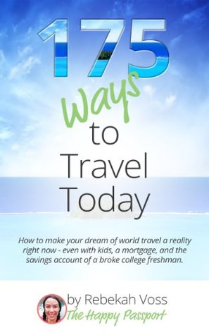 175 Ways to Travel Today: How to make your dream of world travel a reality right now Descargar en línea gratis