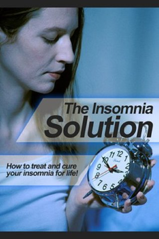 The Insomnia Solution: How to treat and cure your insomnia for life!