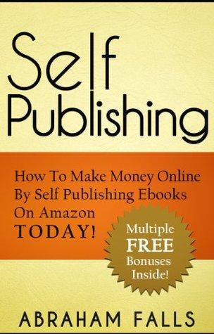 Self Publishing: How To Make Money Online By Self Publishing Ebooks On Amazon TODAY!