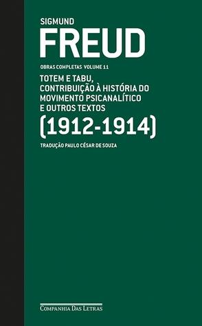 Totem e tabu, contribuição à história do movimento psicanalítico e outros textos 1912-1914 (Obras Completas, Vol 11)