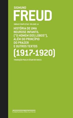 Obras completas, Vol 14: História de uma neurose infantil (O homem dos lobos): além do princípio do prazer e outros textos 1917-20