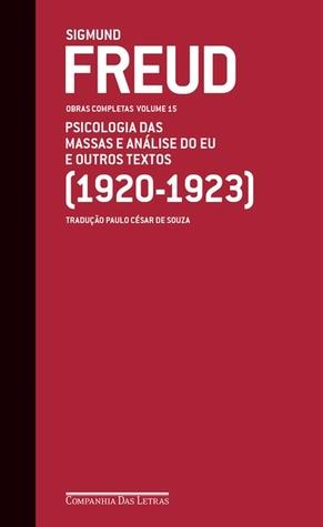Obras completas, Vol 15: Psicologia das massas e análise do eu e outros textos 1920-23
