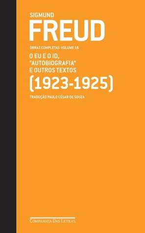 O eu e o id, autobiografia e outros textos 1923-25 (Obras completas, Vol 16)