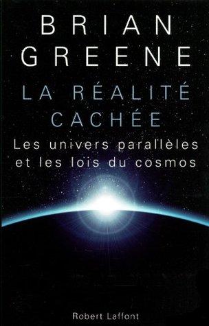La Realite cachee : Les univers paralleles et les lois du cosmos