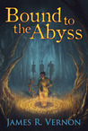 Bound to the Abyss by James R. Vernon