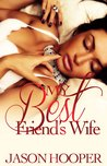 My Best Friend's Wife (A Best Friend's Wife Novel)