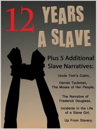 12 Years a Slave (Annotated) with Original Illustrations, Timeline, Biography & Quiz PLUS Five Classic Slave Narratives Incl. Uncle Tom's Cabin