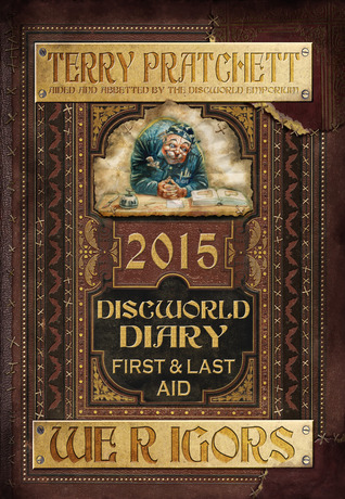 Discworld Diary 2015: We R Igors: First and Last Aid
