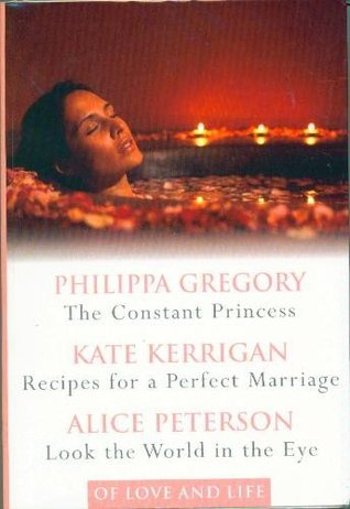 Of Love and Life: The Constant Princess / Recipes for a Perfect Marriage / Look the World in the Eye