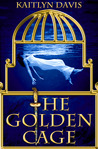The Golden Cage by Kaitlyn Davis
