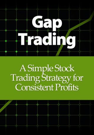 Gap Trading: Simple Stock Trading Strategies for Consistent Profits (Updated and Expanded)