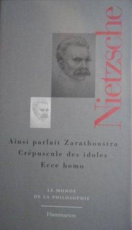 Ainsi parlait Zarathoustra / Crépuscule des idoles / Ecce homo