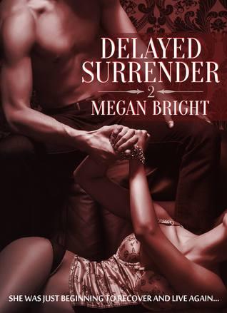 [KINDLE] ✾ Delayed Surrender 2 (Delayed Surrender, #2)  ❂ Megan Bright – Vejega.info