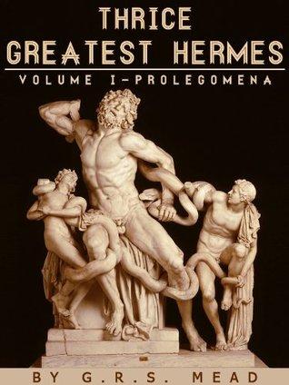 Thrice-Greatest Hermes, Volume I.—Prolegomena: Studies in Hellenistic Theosophy and Gnosis