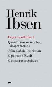 Peças escolhidas 1: Quando nós, os mortos, despertarmos / John Gabriel Borkman / O pequeno Eyolf / O construtor Solness
