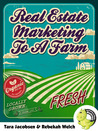 Real Estate Marketing To A Farm by Tara Jacobsen