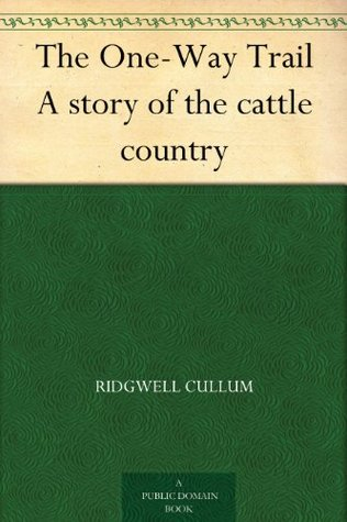 The One-Way Trail A story of the cattle country